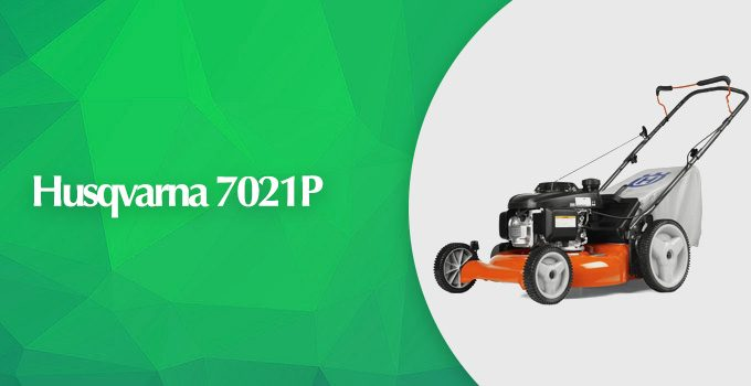 Husqvarna 7021P 21-inch Gas Powered Push Lawn Mower Review